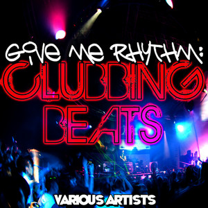 Albumcover Various Artists - Give Me Rhythm: Clubbing Beats