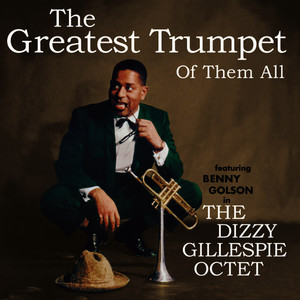 Albumcover Dizzy Gillespie - The Greatest Trumpet of Them All (feat. Benny Golson) [Bonus Track Version]
