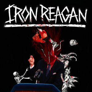Albumcover Iron Reagan - The Tyranny of Will