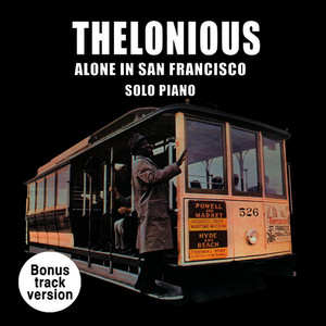 Albumcover Thelonious Monk - Thelonious Alone in San Francisco: Solo Piano (Bonus Track Version)