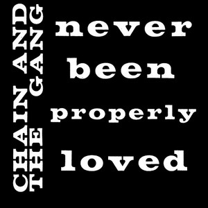 Albumcover Chain & The Gang - Never Been Properly Loved