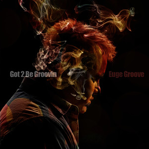 Albumcover Euge Groove - Got 2 Be Groovin'