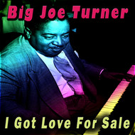 Big Joe Turner - I Got Love For Sale