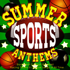 Albumcover Various Artists - Summer Sports Anthems - Basketball Football Baseball Racing Teams & League Songs of All Time