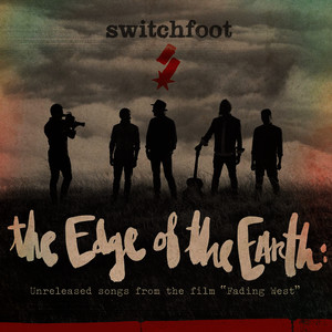 "Albumcover Switchfoot - The Edge of the Earth: Unreleased songs from the film ""Fading West"""