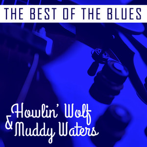 Albumcover Howlin' Wolf - The Best of the Blues: Howlin' Wolf & Muddy Waters