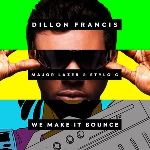 Albumcover Dillon Francis feat. Major Lazer & Stylo G - We Make It Bounce
