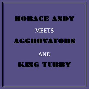 Albumcover Horace Andy - Horace Andy Meets Aggrovators & King Tubby