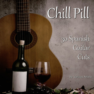 Albumcover Various Artists - Chill Pill: 30 Spanish Guitar Cuts