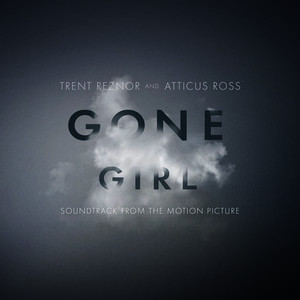 Albumcover Trent Reznor & Atticus Ross - Gone Girl (Soundtrack from the Motion Picture)