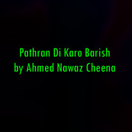 Ahmed Nawaz Cheena - Pathran Di Karo Barish