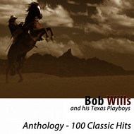 Bob Wills & his Texas Playboys - Anthology (100 Classic Hits) [Remastered]