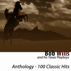 Albumcover Bob Wills & his Texas Playboys - Anthology (100 Classic Hits) [Remastered]