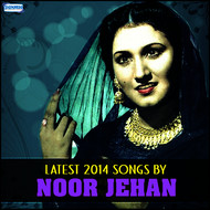 Noor Jehan - Latest 2014 Songs by Noor Jehan