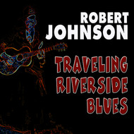 Robert Johnson - Traveling Riverside Blues
