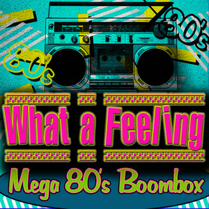 Albumcover Various Artists - What a Feeling! Mega 80's Boombox