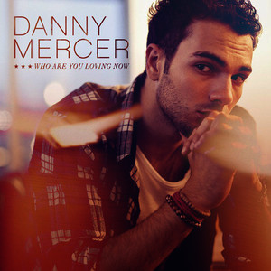 Albumcover Danny Mercer - Who Are You Loving Now?