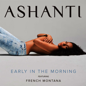 Albumcover Ashanti - Early In The Morning (feat. French Montana)