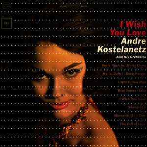 Albumcover Andre Kostelanetz & His Orchestra - I Wish You Love