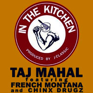 Taj Mahal - In The Kitchen (feat. French Montana & Chinx Drugs) - Single