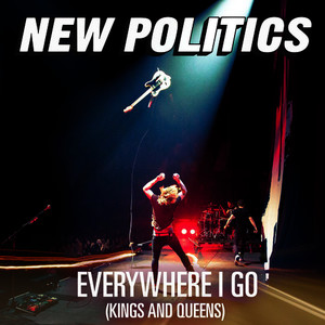 Albumcover New Politics - Everywhere I Go (Kings And Queens) (Explicit)