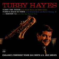 Albumcover Tubby Hayes - Tubby Hayes. England's Foremost Tenor Sax Meets U.S. Jazz Greats. Tubby the Tenor / Tubby's Back in Town / Boston '64