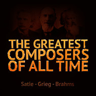 Albumcover Various Artists - The Greatest Composers of All Time - Satie, Grieg and Brahms