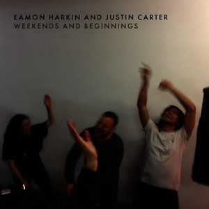 Eamon Harkin and Justin Carter: Weekends and Beginnings