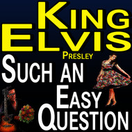 Elvis Presley - King Elvis Such An Easy Question
