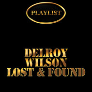 Delroy Wilson - Delroy Wilson Lost & Found Playlist