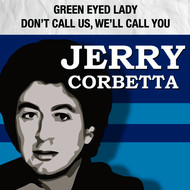 Albumcover Jerry Corbetta formerly of Sugarloaf - Green-Eyed Lady / Don't Call Us, We'll Call You