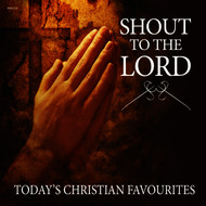 Albumcover Various Artists - Shout to the Lord - Today's Christian Favourites