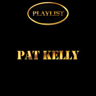 Pat Kelly - Pat Kelly Playlist