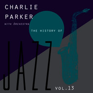 Albumcover Charlie Parker - The History of Jazz Vol. 13