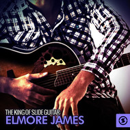 Elmore James - The King of Slide Guitar: Elmore James