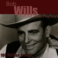 Bob Wills & his Texas Playboys - 100 Golden Greats