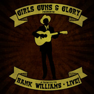 Albumcover Girls Guns and Glory - A Tribute to Hank Williams Live!