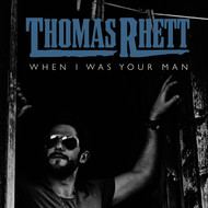 Thomas Rhett - When I Was Your Man