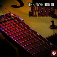 Albumcover Bill Monroe - The Invention of Bluegrass: Bill Monroe