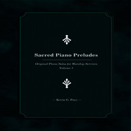Kevin G. Pace - Sacred Piano Preludes (Original Piano Solos for Worship Services, Vol. 1)