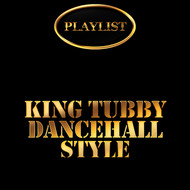King Tubby - King Tubby Dancehall Style Playlist