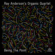 Ray Anderson's Organic Quartet - Being the Point