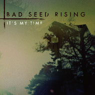 Bad Seed Rising - It's My Time