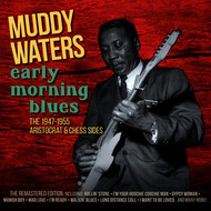 Albumcover Muddy Waters - Early Morning Blues: The 1947 - 1955 Aristocrat & Chess Sides