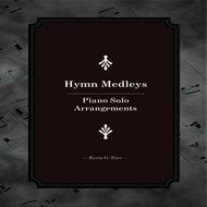 Kevin G. Pace - Hymn Medleys (Piano Solo Arrangements)