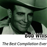 Bob Wills & his Texas Playboys - The Best Compilation Ever