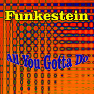 Funkestein - All You Gotta Do