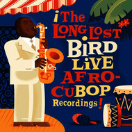 Charlie Parker - The Long Lost Bird Live Afro-CuBop Recordings