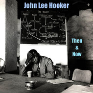 John Lee Hooker - John Lee Hooker Then and Now
