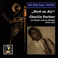Charlie Parker - All That Jazz, Vol. 36: Bird on Air – Charlie Parker on Radio and in Studio (Remastered 2015)